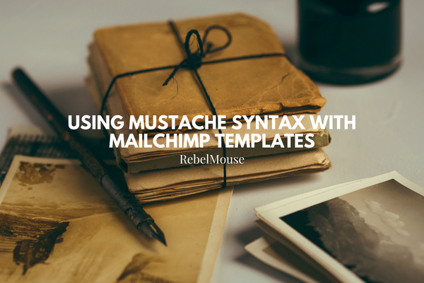 Using Mustache Syntax to Customize Mailchimp Templates