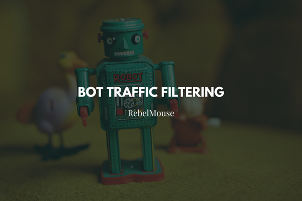 Bot Traffic Filtering With RebelMouse