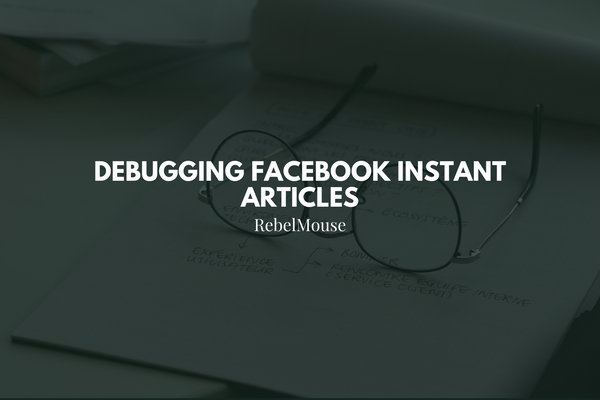 Facebook Instant Articles: Troubleshooting, Debugging, and Tokens