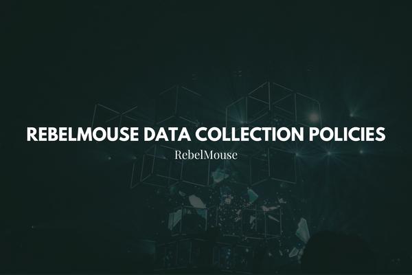RebelMouse Data Collection Policies