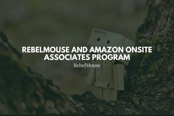 RebelMouse and Amazon Onsite Associates Program