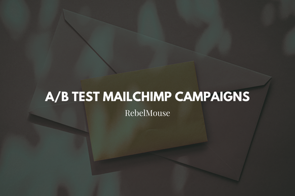 How to A/B Test Mailchimp Campaigns With RebelMouse