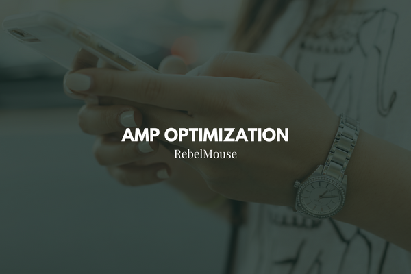 RebelMouse Clients See Performance Improvement After AMP Optimization